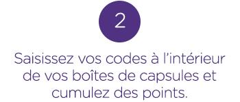 Saisissez vos codes à l'intérieur de vos boîtes de capsules et cumulez des points.
